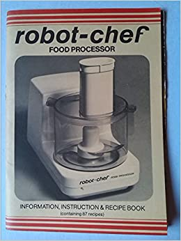 Robot chef food processor information instruction recipe book robot chef food processor information instruction recipe book contaning 87 recipes amazon robot coupe books forumfinder Gallery