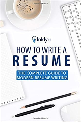How To Write A Resume: The Complete Guide To Modern Resume Writing: Inklyo:  9781535270823: Amazon.com: Books