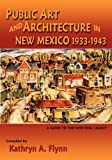 Public Art and Architecture in New Mexico 1933-1943, Kathryn A. Flynn, 0865348820