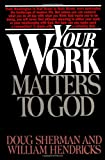 img - for Your Work Matters to God book / textbook / text book