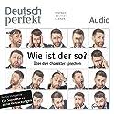 Deutsch perfekt Audio - Wie ist der so? Über den Charakter sprechen. 3/2015 Hörbuch von  div. Gesprochen von:  div.