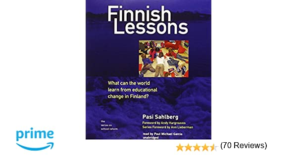 Finnish Lessons: What Can the World Learn from Educational Change ...