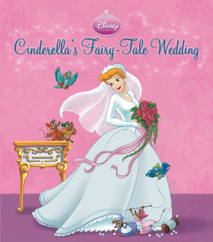 Cinderella's Fairy-Tale Wedding: A Royal Book and Dress-Up Kit (Disney Princess (Disney Press Unnumbered))