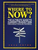 Where to Now? the Ultimate Guide to Career Transition, Edua Erika Potor, 0987549804