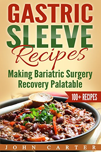 Gastric Sleeve Recipes: Making Bariatric Surgery Recovery Palatable (Gastric Sleeve Diet, Gastric Sleeve Cookbook Book 3) (Full Liquid Diet Plan For Weight Loss)