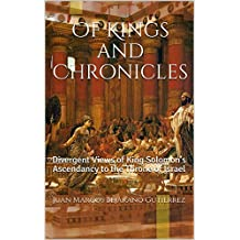 Of Kings and Chronicles: Divergent Views of King Solomon's Ascendancy to the Throne of Israel