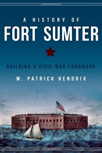 A History of Fort Sumter: Building a Civil War Landmark (Landmarks) (National Museum Of The Civil War Soldier)
