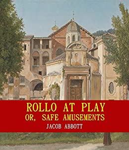 Rollo at Play; Or, Safe Amusements