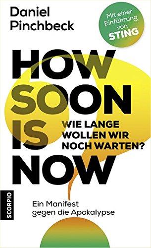 How soon is now: Wie lange wollen wir noch warten? Ein Manifest gegen die Apokalypse