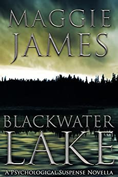 Blackwater Lake: A Psychological Suspense Novella by [James, Maggie]