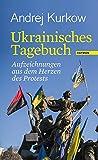 Ukrainisches Tagebuch: Aufzeichnungen aus dem Herzen des Protests