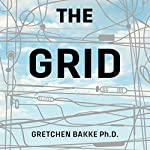 The Grid: The Fraying Wires Between Americans and Our Energy Future | Gretchen Bakke