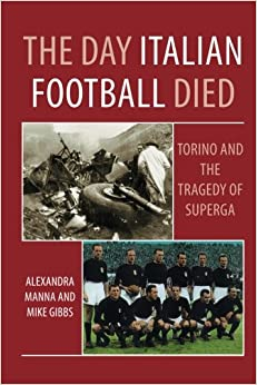 Book The Day Italian Football Died: Torino and the Tragedy of Superga