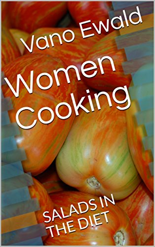Women Cooking: SALADS IN THE DIET by Vano Ewald