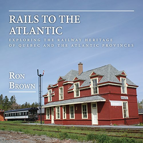 Rails to the Atlantic: Exploring the Railway Heritage of Quebec and the Atlantic - Town Montebello
