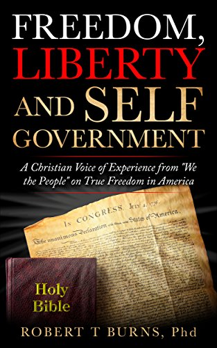 """Freedom, Liberty and Self Government: A Christian Voice of Experience from """"We the People"""" on True Freedom in America"""