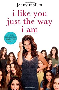 I Like You Just the Way I Am: Stories about Me and Some Other People by Jenny Mollen (29-Aug-2014) Hardcover