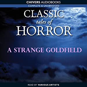 Classic Tales of Horror: A Strange Goldfield Audiobook