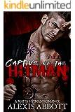 Captive of the Hitman: A Bad Boy Mafia Romance Novel