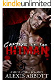 Captive of the Hitman: A Bad Boy Mafia Romance Novel