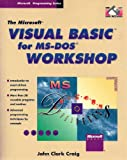 The Microsoft Visual Basic for MS-DOS Workshop, Craig, John C., 1556155042