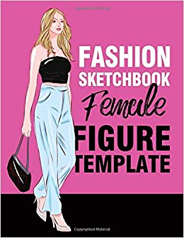 Fashion Sketchbook Female Figure Template 240 Large Female Figure Template For Easily Sketching Your Fashion Design Styles And Building Your Portfolio Drawing Lisa 9798666893715 Amazon Com Books