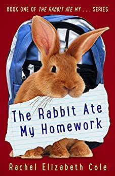 The Rabbit Ate My Homework (The Rabbit Ate My... Book 1) by [Cole, Rachel Elizabeth]