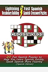 Lightning Fast Spanish Vocabulary Building Spanish Crossword Puzzles:  20 Fun Spanish Puzzles to Help You Learn Spanish Quickly, Speak Spanish More Fluently Paperback