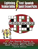 Lightning Fast Spanish Vocabulary Building Spanish Crossword Puzzles:  20 Fun Spanish Puzzles to Help You Learn Spanish Quickly, Speak Spanish More Fluently
