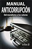 img - for Manual Anticorrupcion/ Anticorruption Guide: Del Moralismo a Los Valores/ from Morals to Values book / textbook / text book