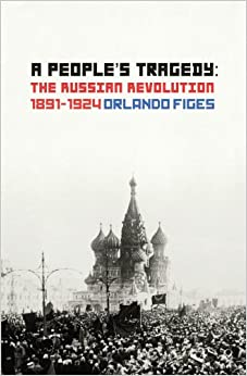 A People 39:s Tragedy: The Russian Revolution 1891-1924