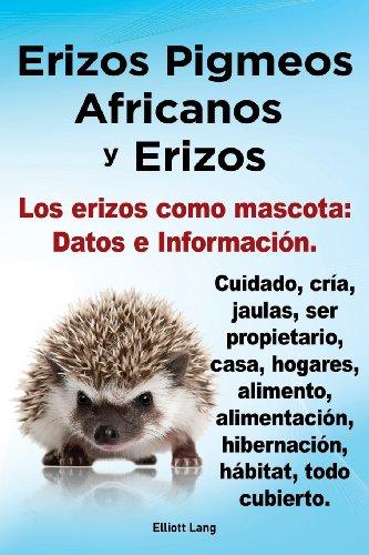 Descargar Libro Erizos Pigmeos Africanos Y Erizos. Los Erizos Como Mascota: Datos E Informacion.cuidado, Cria, Jaulas, Ser Propietario, Casa, Hogares, Alimento, Alime Elliott Lang