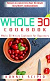 Whole 30 Cookbook: Whole 30 Minute Cookbook for Beginners: Recipes To Cook In Less Than 30 Minute : Busy Mom's Cookbook