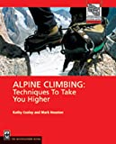 Alpine Climbing: Techniques to Take You Higher (Mountaineers Outdoor Expert)