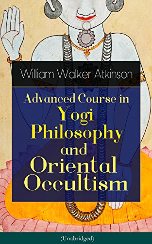 Advanced Course in Yogi Philosophy and Oriental Occultism (Unabridged): Light On The Path, Spiritual Consciousness, The Voice Of Silence, Karma Yoga, Gnani ... Matter And Force & Mind And Spirit