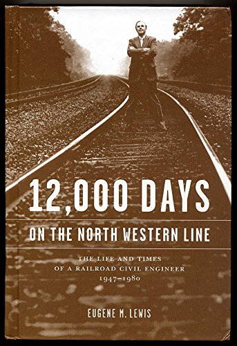 - 12,000 Days on the North Western Line: The Life and Times of a Railroad Civil Engineer 1947-1980