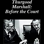 Thurgood Marshall: Before the Court | American RadioWorks