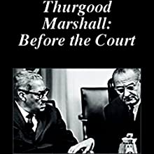 Thurgood Marshall: Before the Court Radio/TV Program by American RadioWorks Narrated by  uncredited