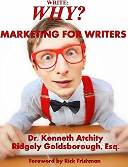 Write: Why? Marketing for Writers by [Atchity, Kenneth, Goldsborough, Ridgely ]