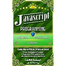 Javascript: Programming, Master's Handbook; A TRUE Beginner's Guide! Problem Solving, Code, Data Science,  Data Structures & Algorithms (Code like a PRO ... Handbook Series, jquery, php, app design,)