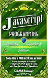 Javascript: Programming, Master's Handbook; A TRUE Beginner's Guide! Problem Solving, Code, Data Science,  Data Structures & Algorithms (Code like a PRO ... Handbook Series, jquery, php, app design,)