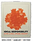 Social Responsibility in the Global Apparel Industry, Suzanne Loker and Marsha A. Dickson, 1563675927
