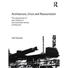 Architecture, Crisis and Resuscitation: The Reproduction of Post-Fordism in Late-Twentieth-Century Architecture