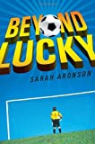 img - for Sarah Aronson'sBeyond Lucky [Hardcover]2011 book / textbook / text book