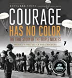Courage Has No Color, The True Story of the Triple Nickles: America's First Black Paratroopers (Ala Notable Children's Books. Older Readers) by Stone, Tanya Lee (2013) Hardcover