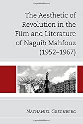 The Aesthetic of Revolution in the Film and Literature of Naguib Mahfouz (1952 1967)