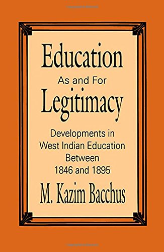 Education as and for Legitimacy: Developments in West Indian Education Between 1846 and 1895 pdf epub