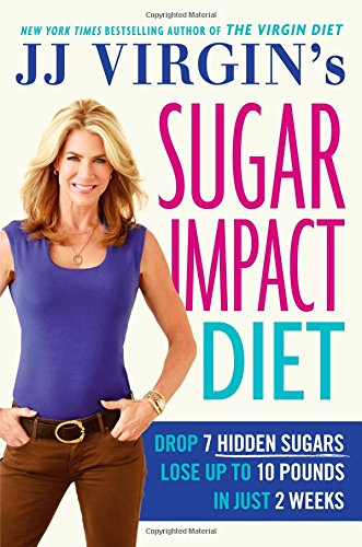 JJ Virgin's Sugar Impact Diet: Drop 7 Hidden Sugars, Lose Up to 10 Pounds in Just 2 Weeks (Lose 10 Pounds In Two Weeks Diet Plan)