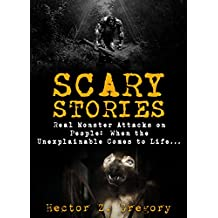 Scary Stories: Real Monster Attacks on People: When the Unexplainable Comes to Life... (Scary Campfire Stories Book 2)