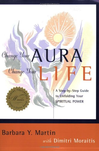 Download Change Your Aura, Change Your Life: A Step-by-Step Guide to Unfolding Your Spiritual Power PDF ePub fb2 ebook
